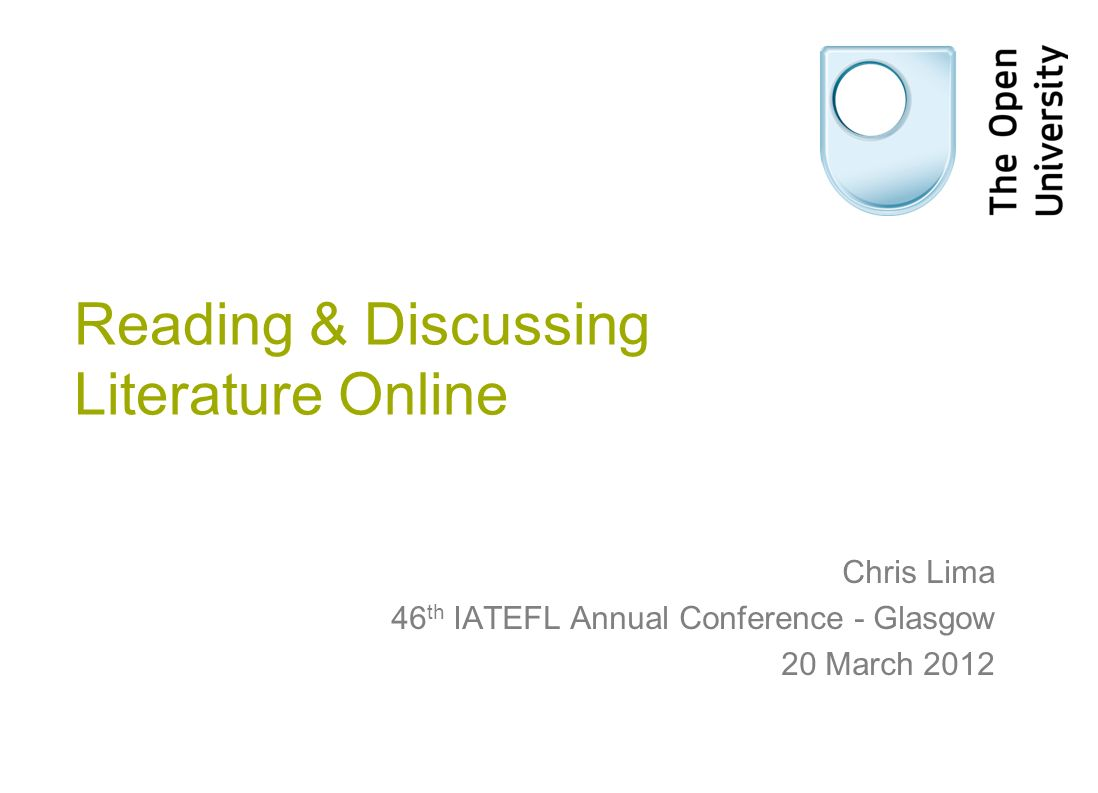 Reading & Discussing Literature Online Chris Lima 46 th IATEFL Annual Conference - Glasgow 20 March 2012