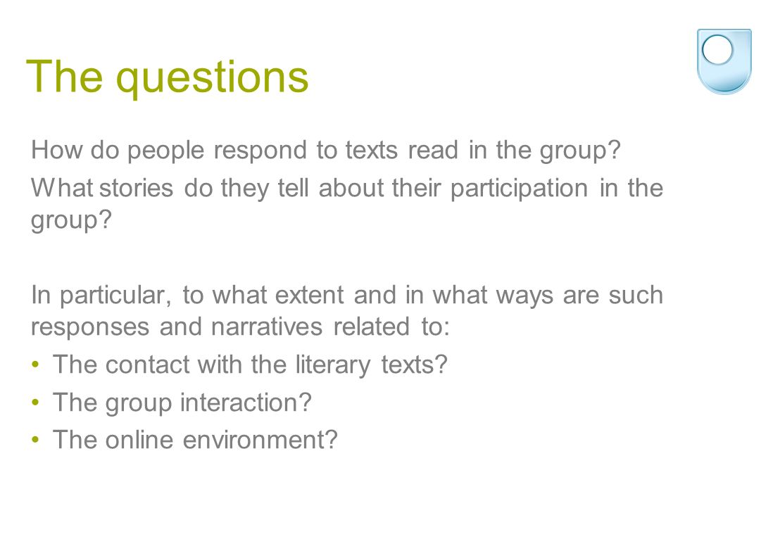 The questions How do people respond to texts read in the group.