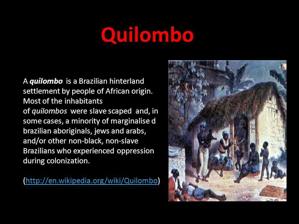 Quilombo A quilombo is a Brazilian hinterland settlement by people of African origin.