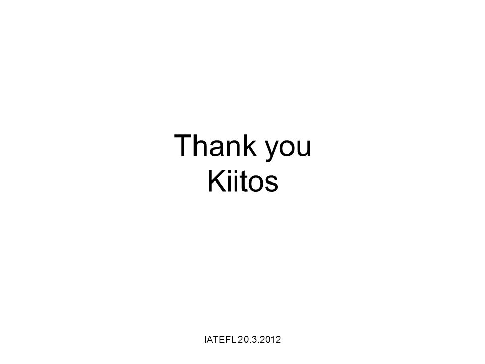 Thank you Kiitos IATEFL 20.3.2012