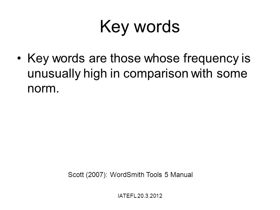 Key words Key words are those whose frequency is unusually high in comparison with some norm.