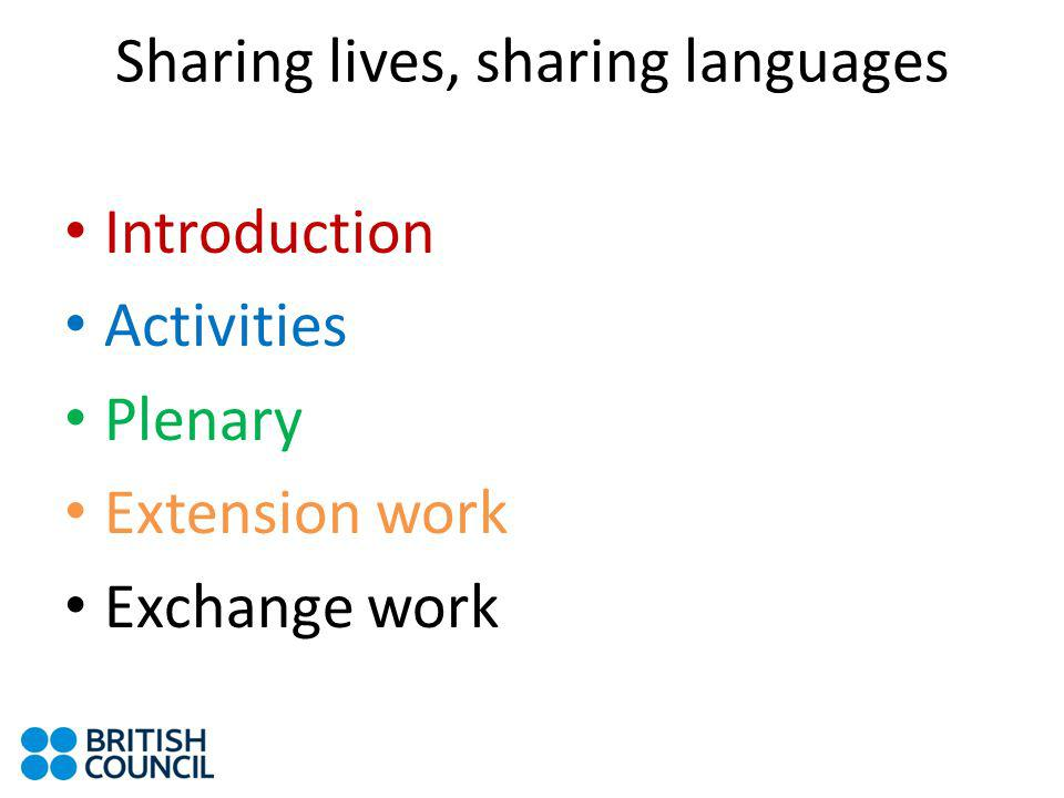 Sharing lives, sharing languages Introduction Activities Plenary Extension work Exchange work