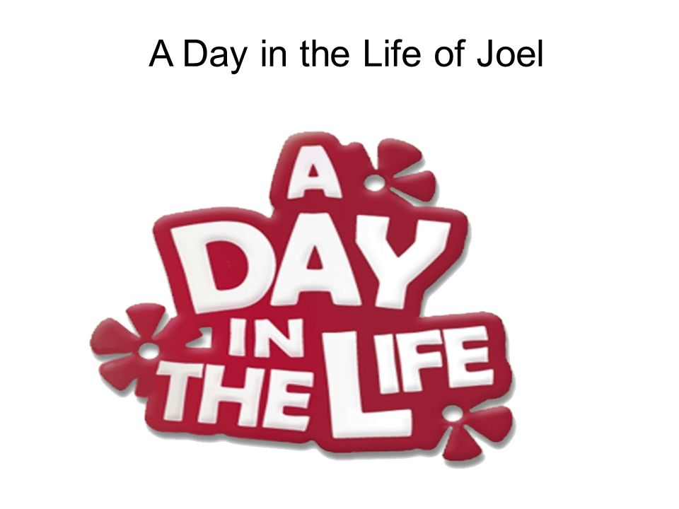 A Day in the Life of Joel