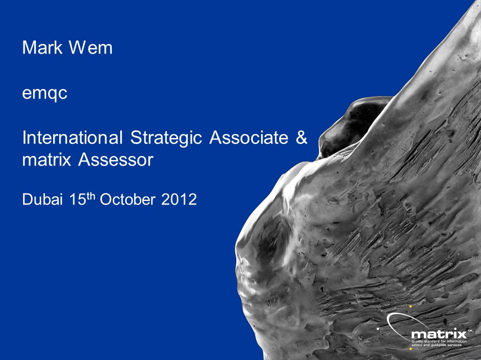 Mark Wem emqc International Strategic Associate & matrix Assessor Dubai 15 th October 2012
