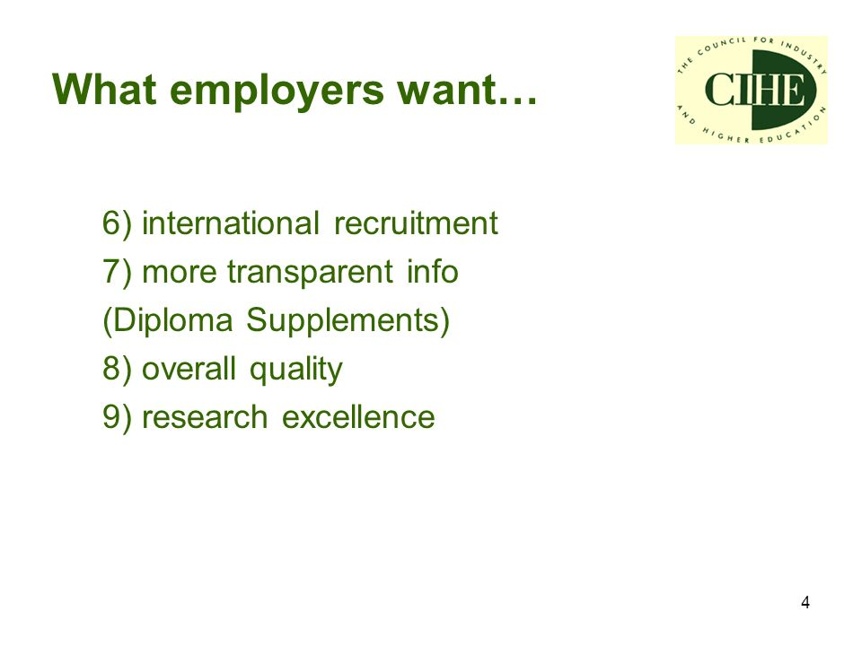 4 6) international recruitment 7) more transparent info (Diploma Supplements) 8) overall quality 9) research excellence What employers want…
