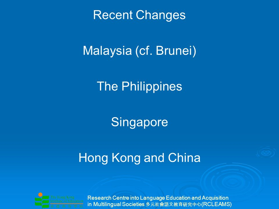 Research Centre into Language Education and Acquisition in Multilingual Societies (RCLEAMS) Recent Changes Malaysia (cf.