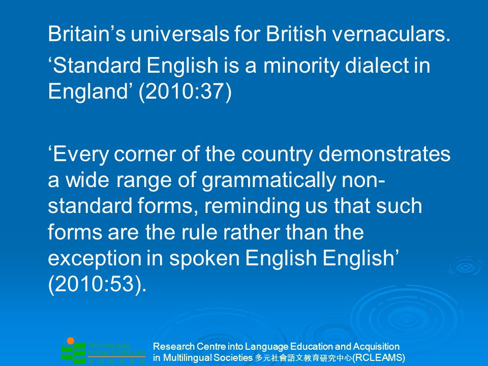 Research Centre into Language Education and Acquisition in Multilingual Societies (RCLEAMS) Britains universals for British vernaculars.
