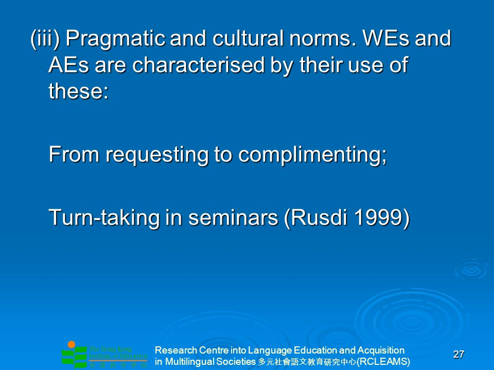Research Centre into Language Education and Acquisition in Multilingual Societies (RCLEAMS) 27 (iii) Pragmatic and cultural norms.