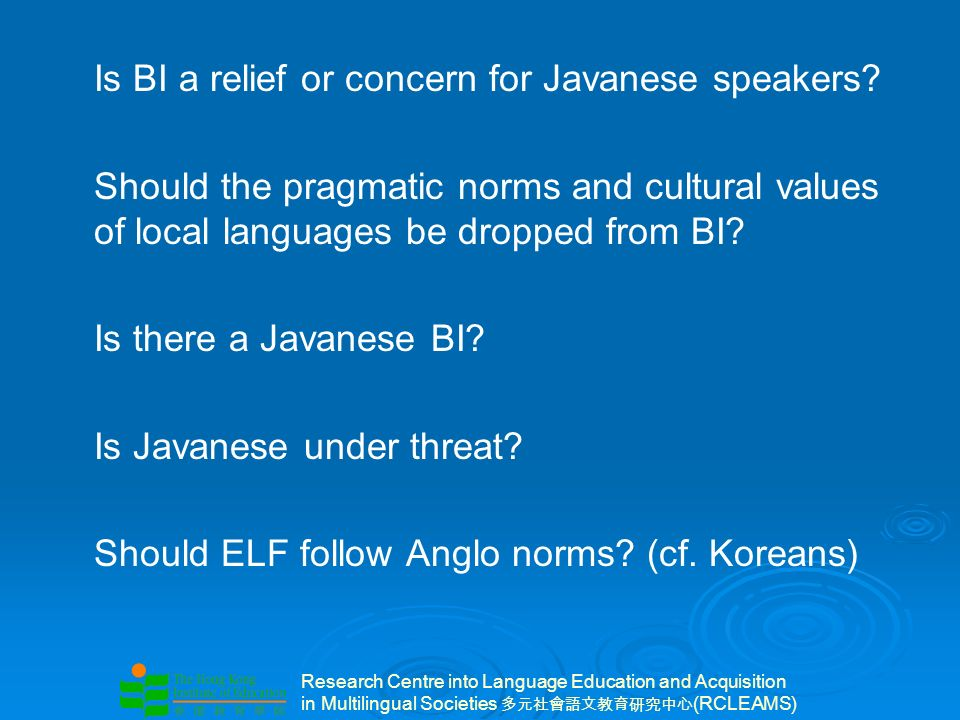 Research Centre into Language Education and Acquisition in Multilingual Societies (RCLEAMS) Is BI a relief or concern for Javanese speakers.