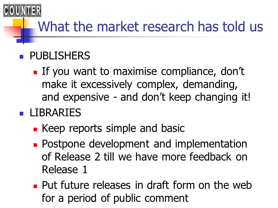 What the market research has told us PUBLISHERS If you want to maximise compliance, dont make it excessively complex, demanding, and expensive - and dont keep changing it.