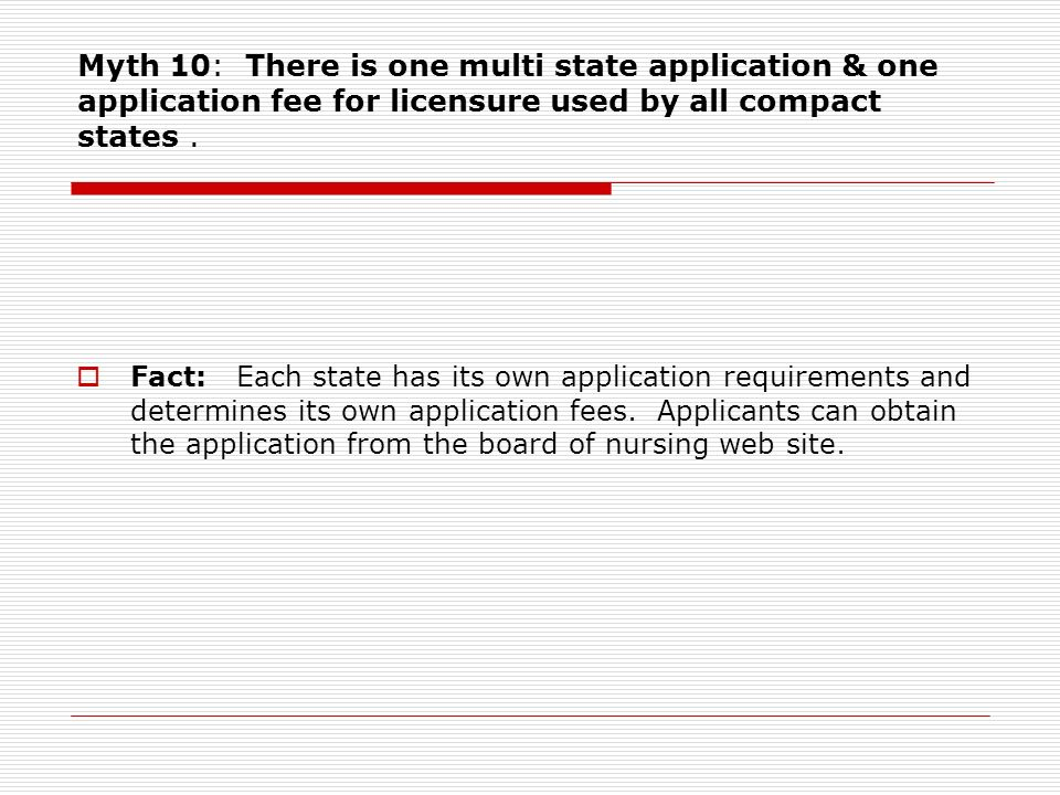 Myth 10: There is one multi state application & one application fee for licensure used by all compact states.