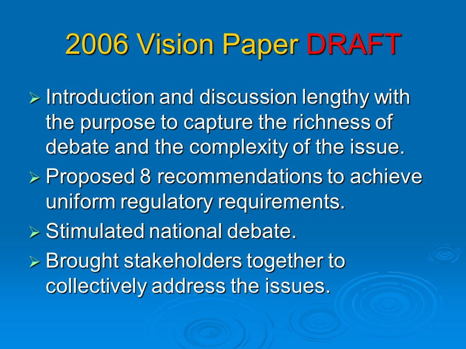 2006 Vision Paper DRAFT Introduction and discussion lengthy with the purpose to capture the richness of debate and the complexity of the issue.