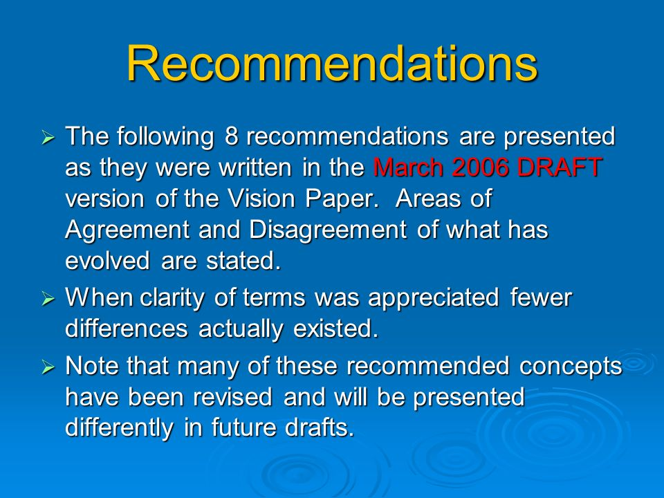 Recommendations The following 8 recommendations are presented as they were written in the March 2006 DRAFT version of the Vision Paper.