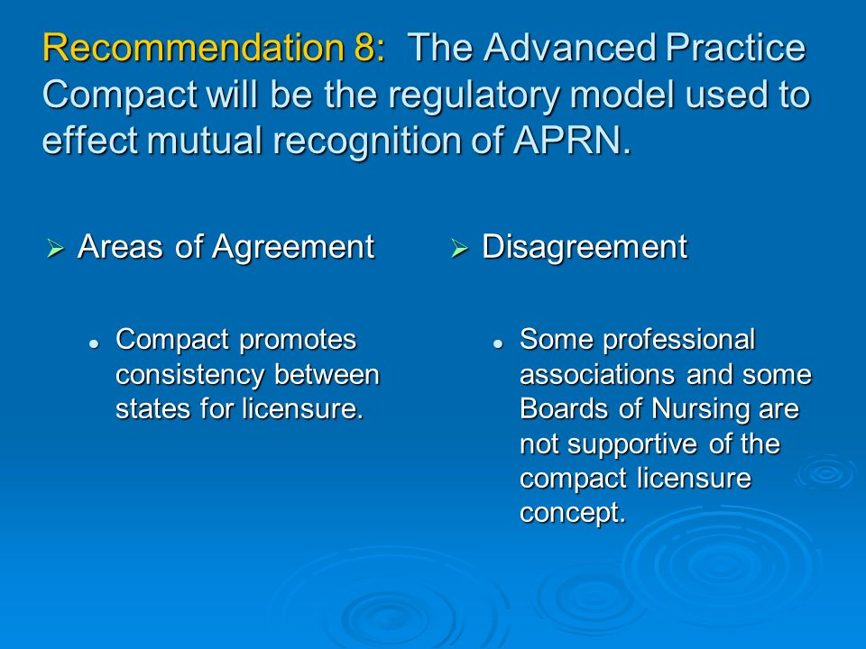 Recommendation 8: The Advanced Practice Compact will be the regulatory model used to effect mutual recognition of APRN.