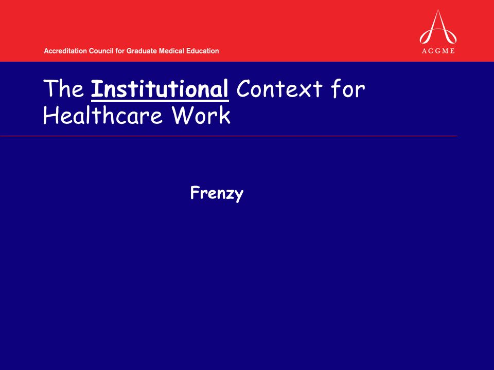 The Institutional Context for Healthcare Work Frenzy