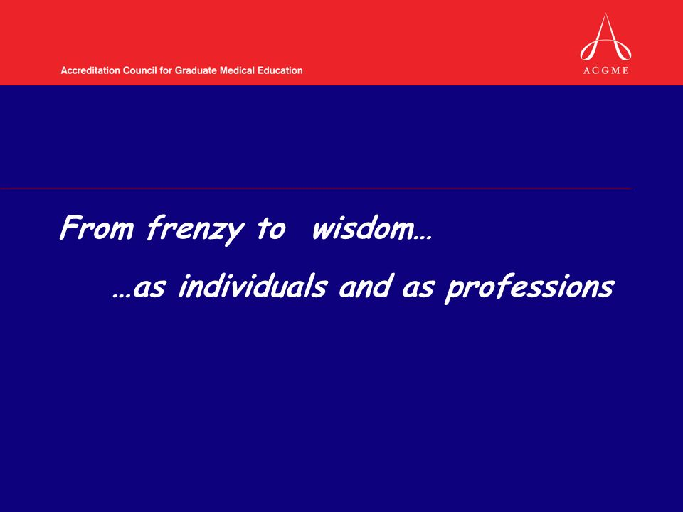 From frenzy to wisdom… …as individuals and as professions