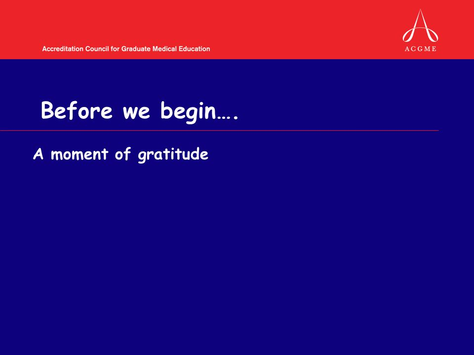 Before we begin…. A moment of gratitude