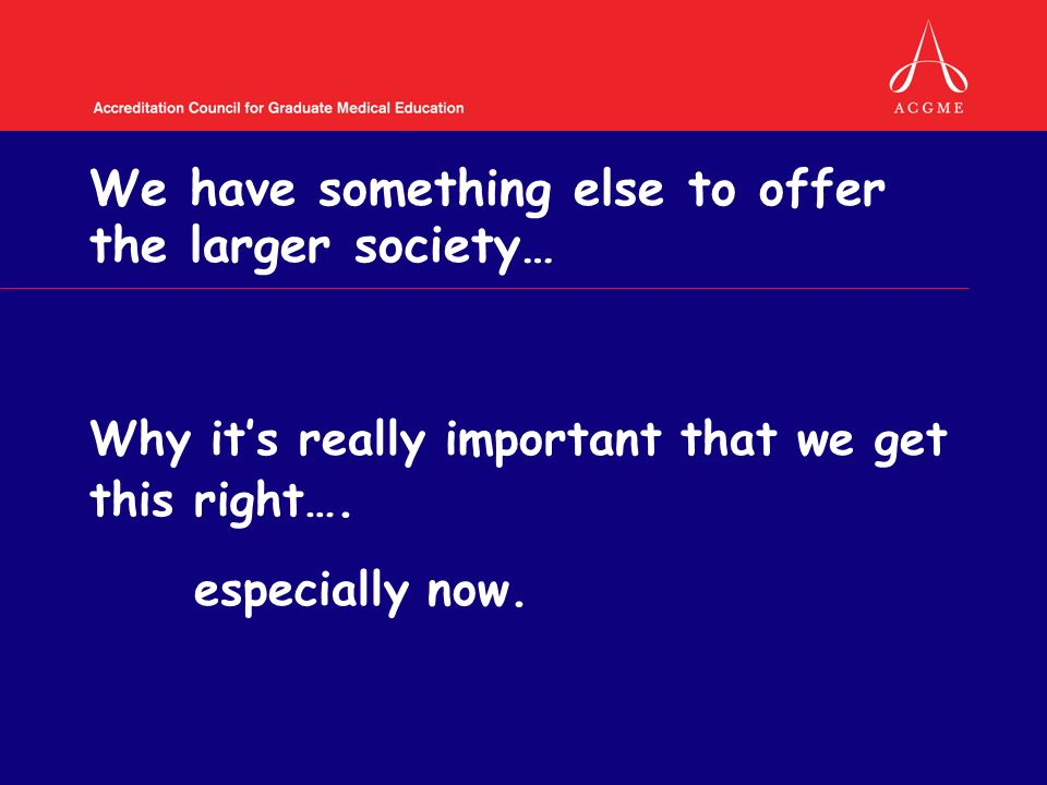 We have something else to offer the larger society… Why its really important that we get this right….