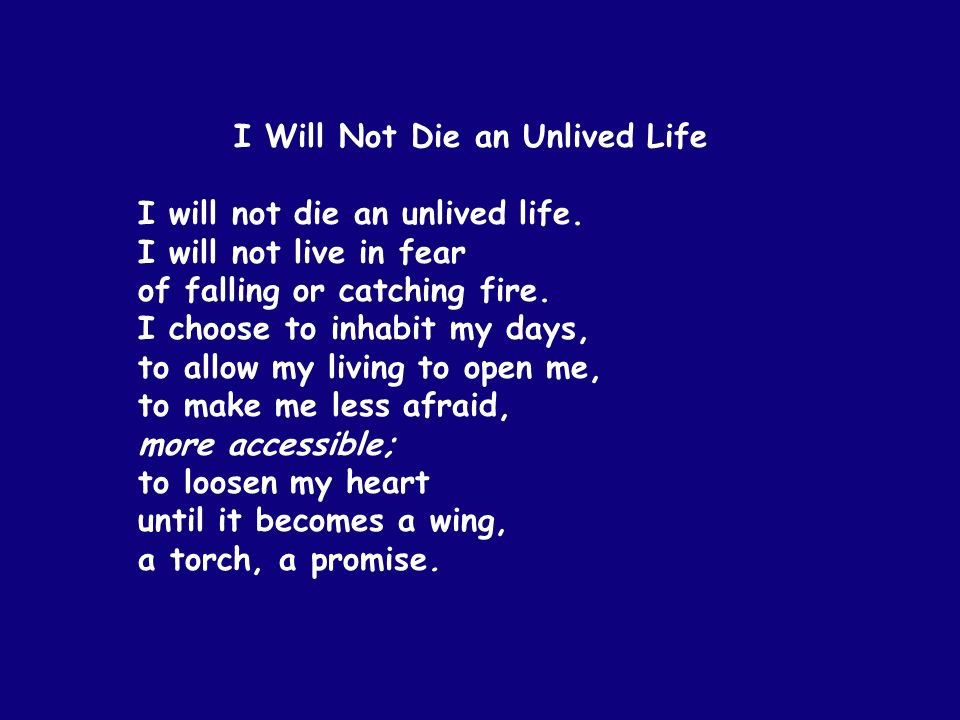 I Will Not Die an Unlived Life I will not die an unlived life.