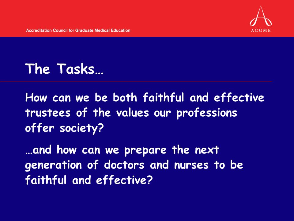The Tasks… How can we be both faithful and effective trustees of the values our professions offer society.