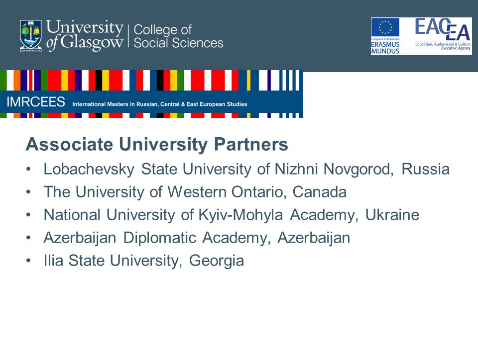 Associate University Partners Lobachevsky State University of Nizhni Novgorod, Russia The University of Western Ontario, Canada National University of Kyiv-Mohyla Academy, Ukraine Azerbaijan Diplomatic Academy, Azerbaijan Ilia State University, Georgia