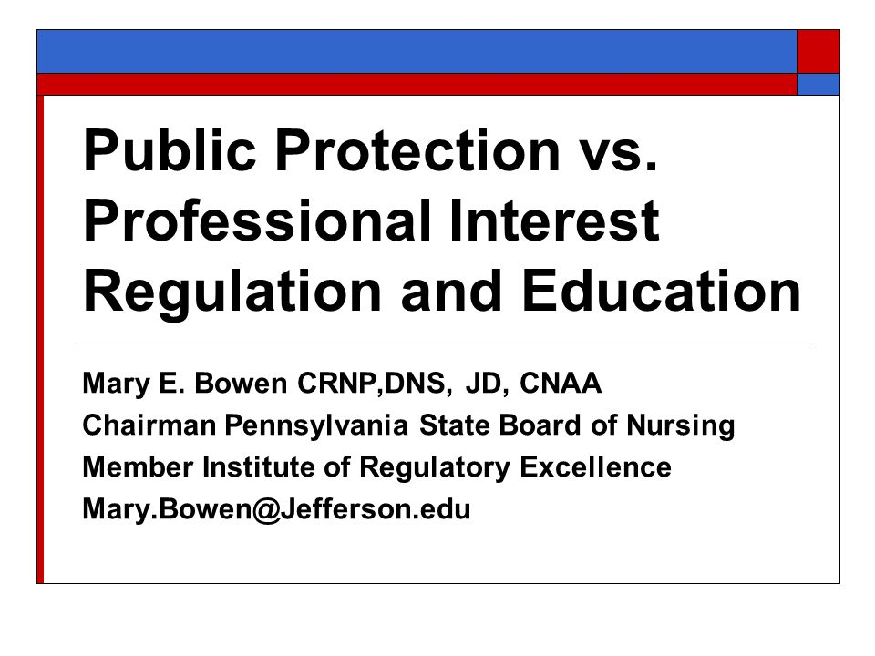 Public Protection vs. Professional Interest Regulation and Education Mary E.