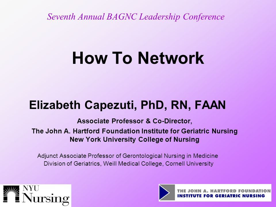 How To Network Elizabeth Capezuti, PhD, RN, FAAN Associate Professor & Co-Director, The John A.