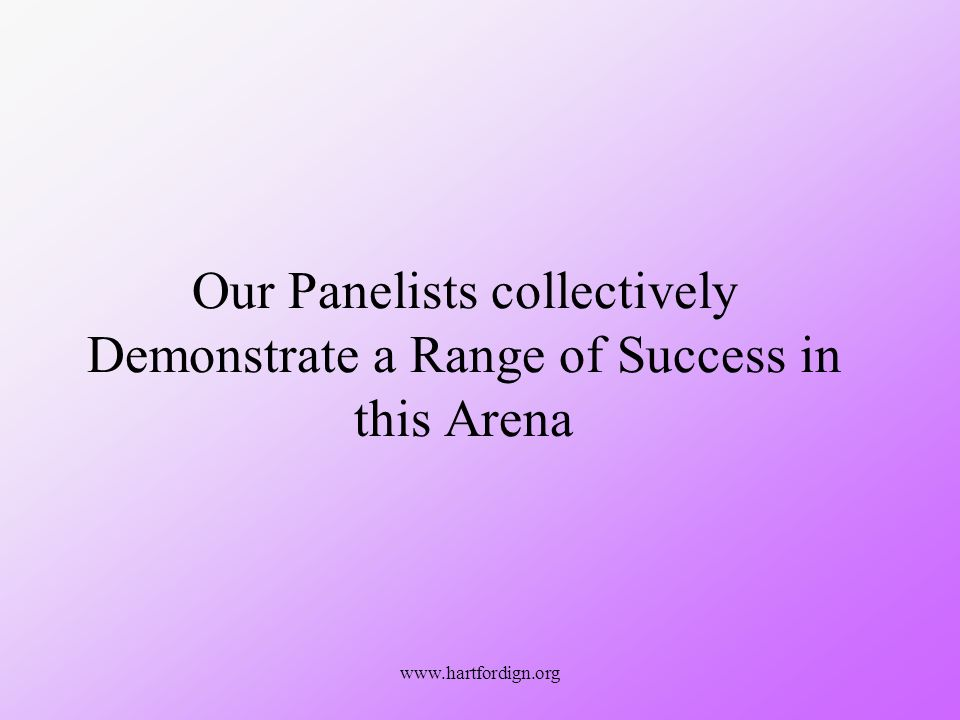 www.hartfordign.org Our Panelists collectively Demonstrate a Range of Success in this Arena