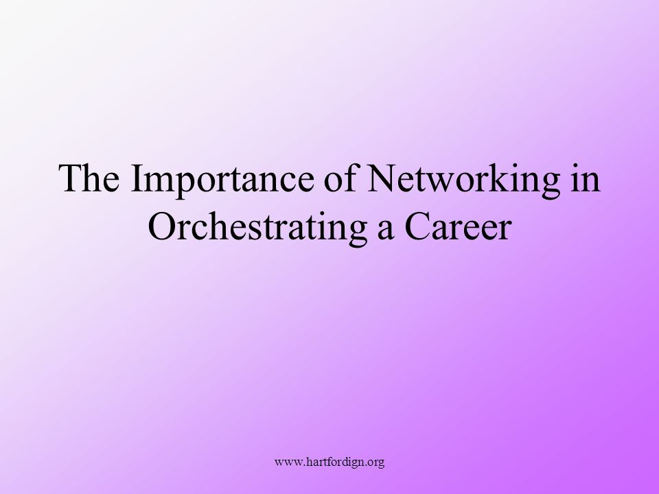 www.hartfordign.org The Importance of Networking in Orchestrating a Career