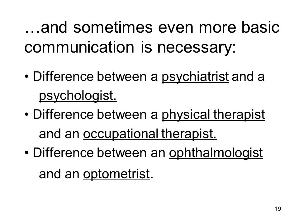 …and sometimes even more basic communication is necessary: Difference between a psychiatrist and a psychologist.