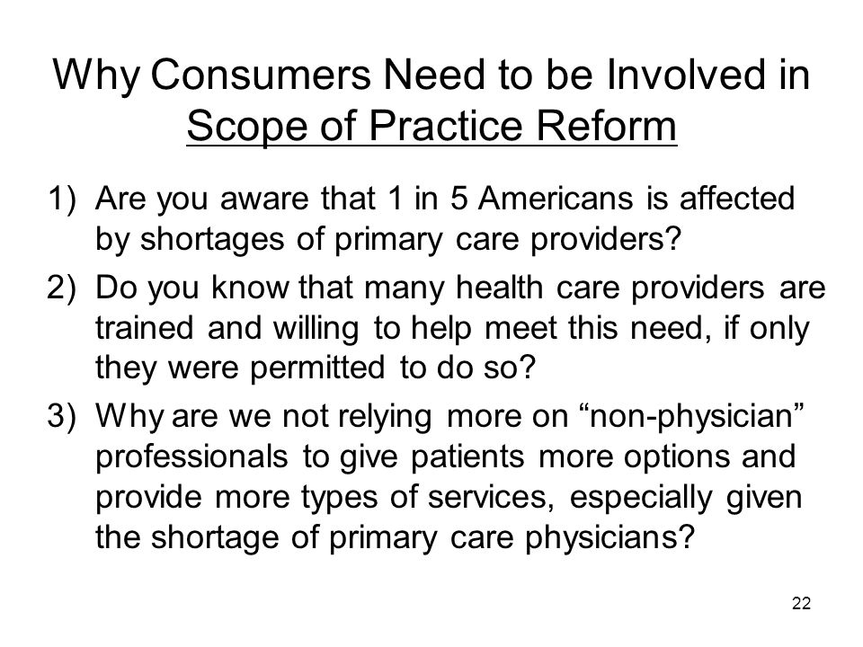 Why Consumers Need to be Involved in Scope of Practice Reform 1)Are you aware that 1 in 5 Americans is affected by shortages of primary care providers.