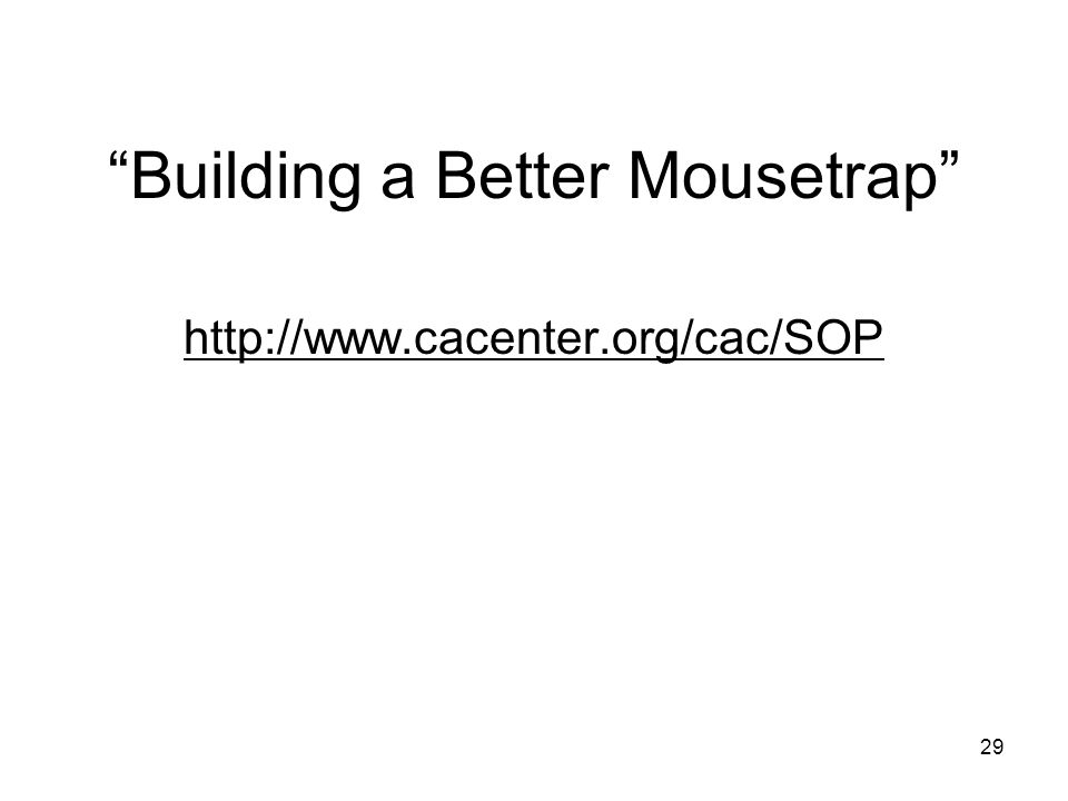 Building a Better Mousetrap http://www.cacenter.org/cac/SOP 29