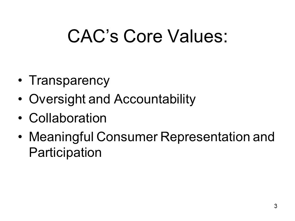CACs Core Values: Transparency Oversight and Accountability Collaboration Meaningful Consumer Representation and Participation 3