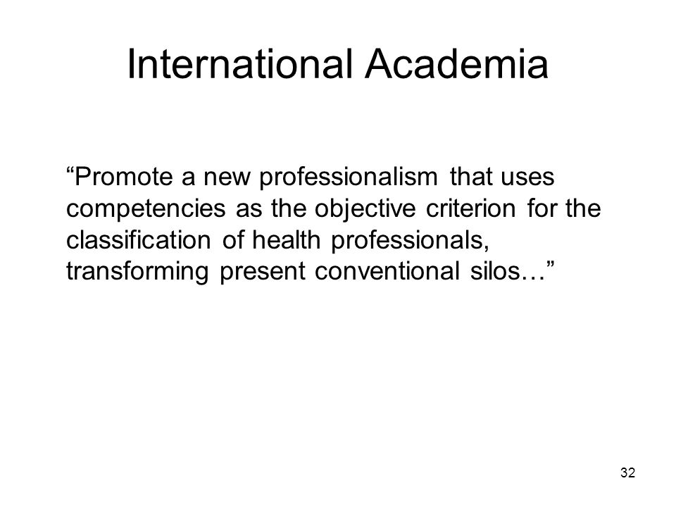 International Academia Promote a new professionalism that uses competencies as the objective criterion for the classification of health professionals, transforming present conventional silos… 32
