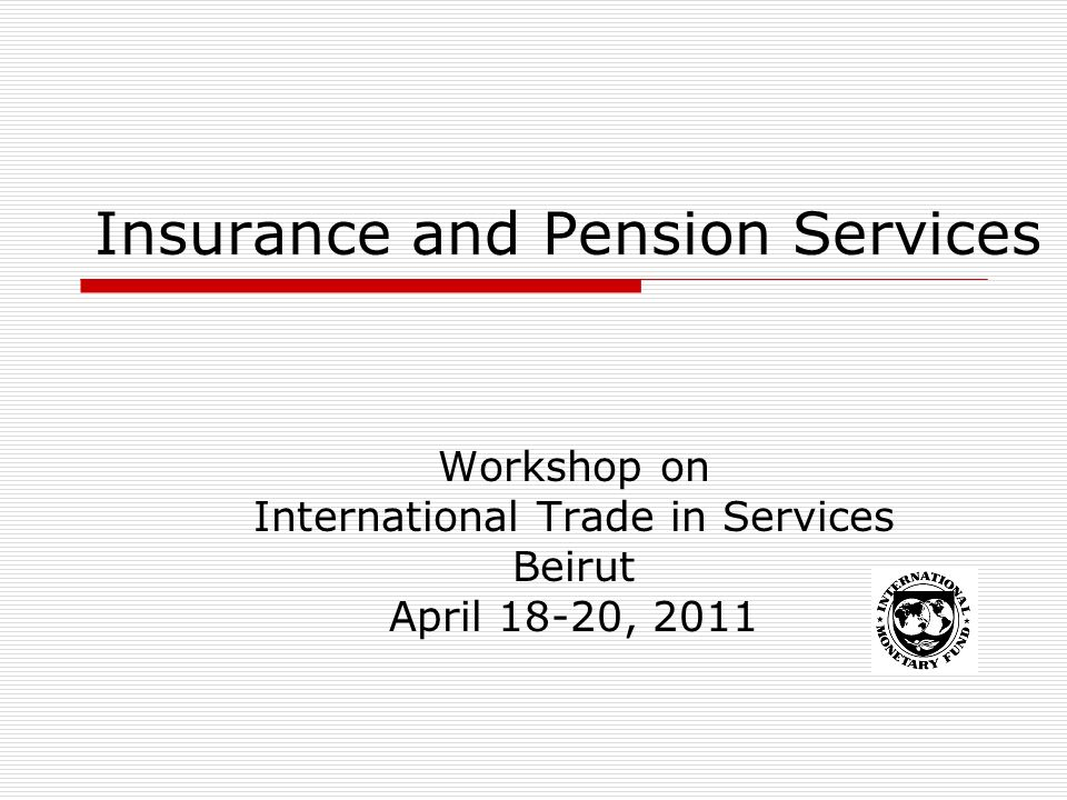Insurance and Pension Services Workshop on International Trade in Services Beirut April 18-20, 2011