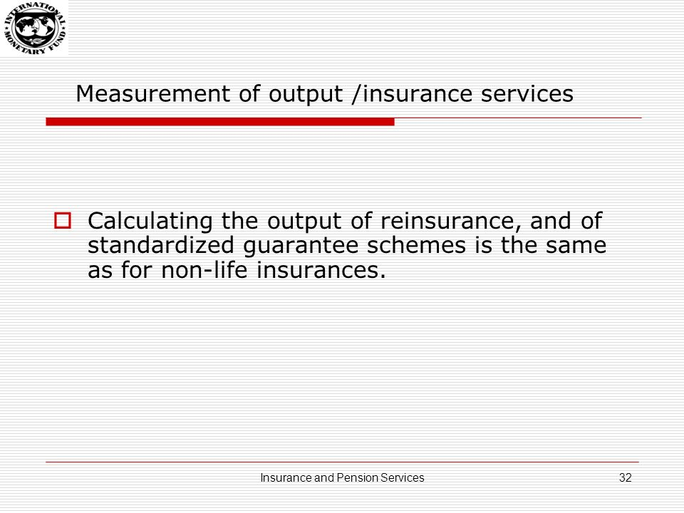 Measurement of output /insurance services Calculating the output of reinsurance, and of standardized guarantee schemes is the same as for non-life insurances.