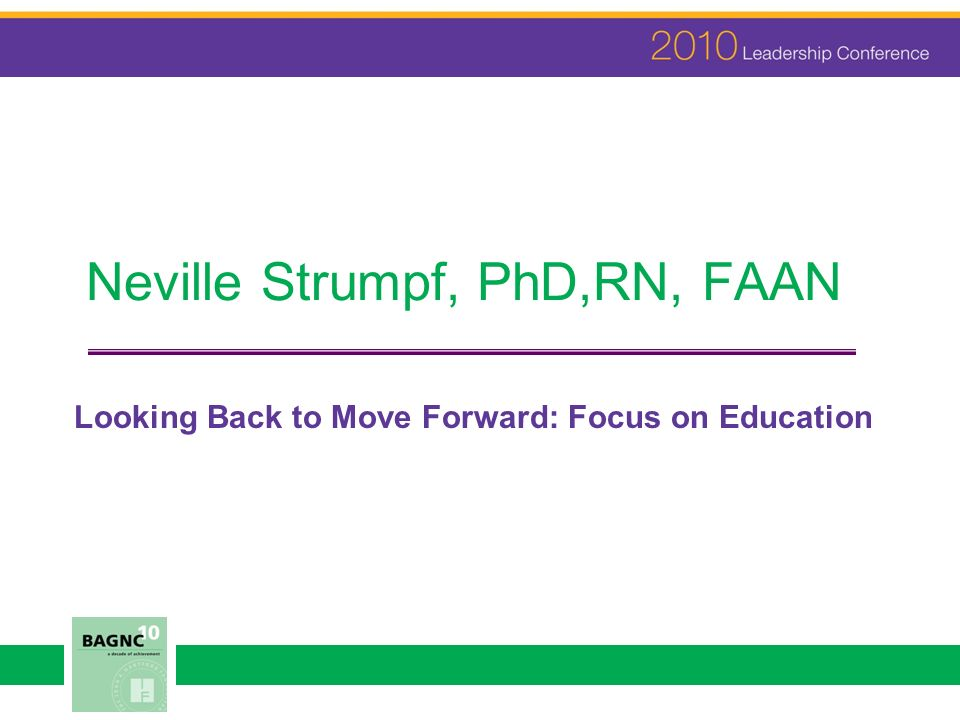 Neville Strumpf, PhD,RN, FAAN Looking Back to Move Forward: Focus on Education