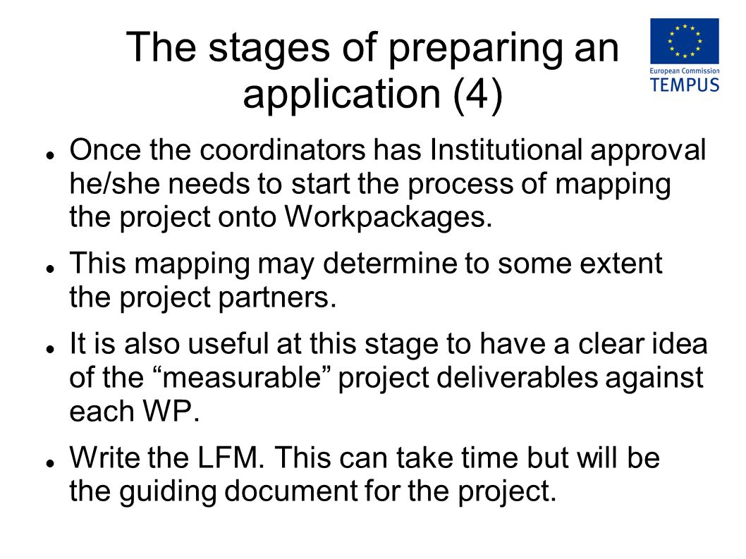 The stages of preparing an application (4) Once the coordinators has Institutional approval he/she needs to start the process of mapping the project onto Workpackages.