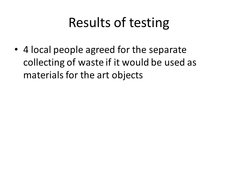 Results of testing 4 local people agreed for the separate collecting of waste if it would be used as materials for the art objects