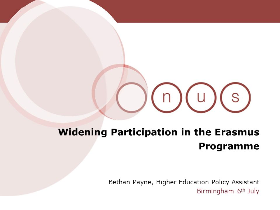 Bethan Payne, Higher Education Policy Assistant Birmingham 6 th July Widening Participation in the Erasmus Programme