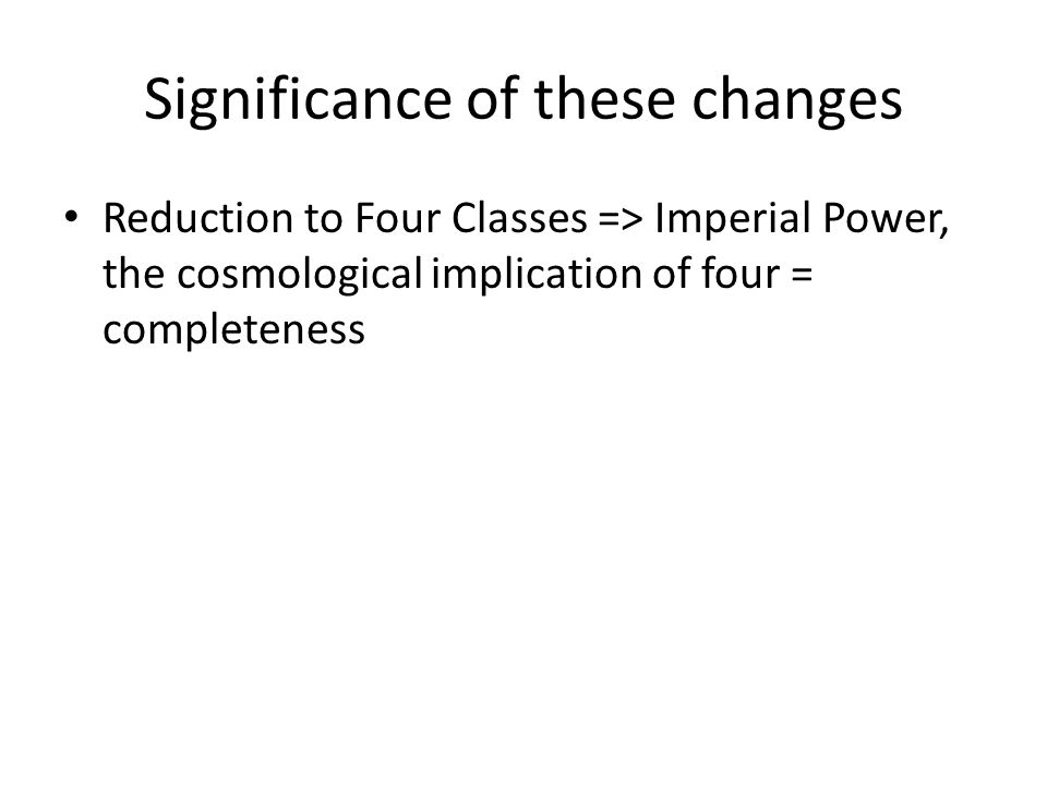 Significance of these changes Reduction to Four Classes => Imperial Power, the cosmological implication of four = completeness