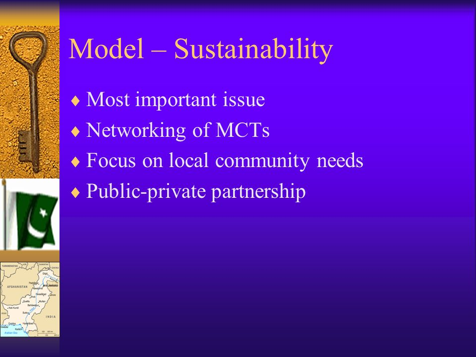 Model – Sustainability Most important issue Networking of MCTs Focus on local community needs Public-private partnership