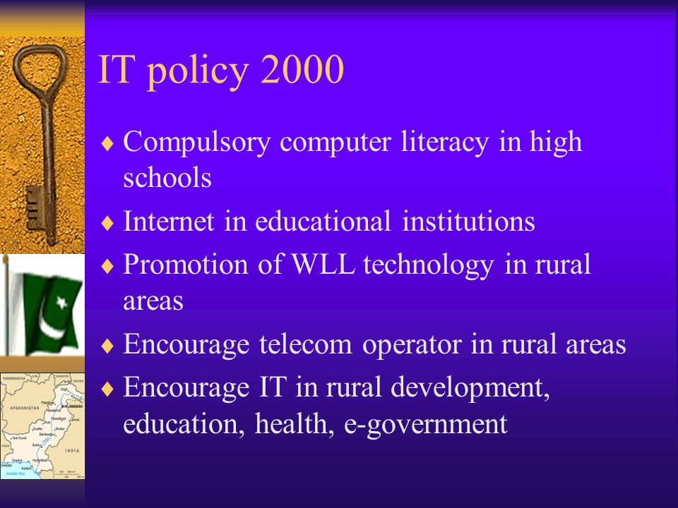 IT policy 2000 Compulsory computer literacy in high schools Internet in educational institutions Promotion of WLL technology in rural areas Encourage telecom operator in rural areas Encourage IT in rural development, education, health, e-government