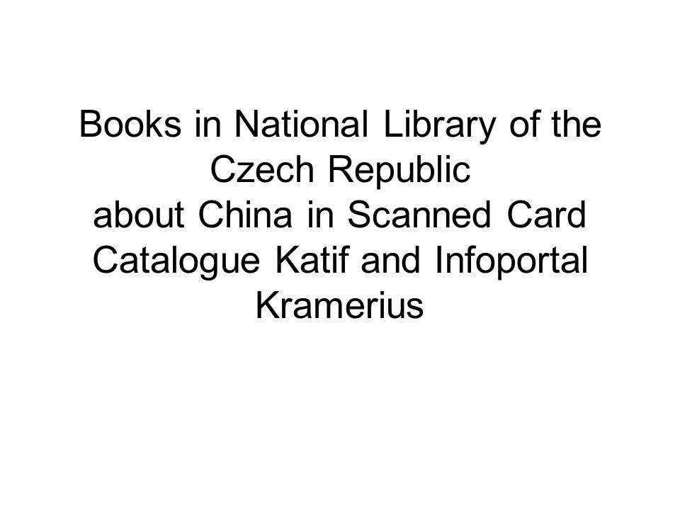 Books in National Library of the Czech Republic about China in Scanned Card Catalogue Katif and Infoportal Kramerius