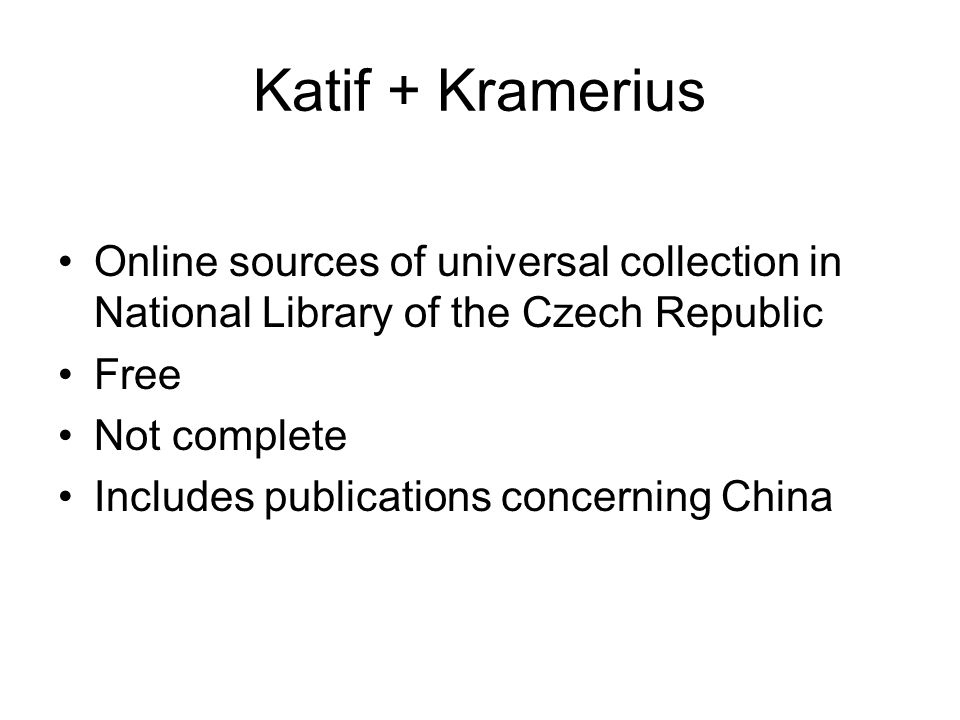 Katif + Kramerius Online sources of universal collection in National Library of the Czech Republic Free Not complete Includes publications concerning China