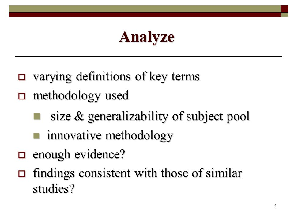 4 varying definitions of key terms varying definitions of key terms methodology used methodology used size & generalizability of subject pool size & generalizability of subject pool innovative methodology innovative methodology enough evidence.