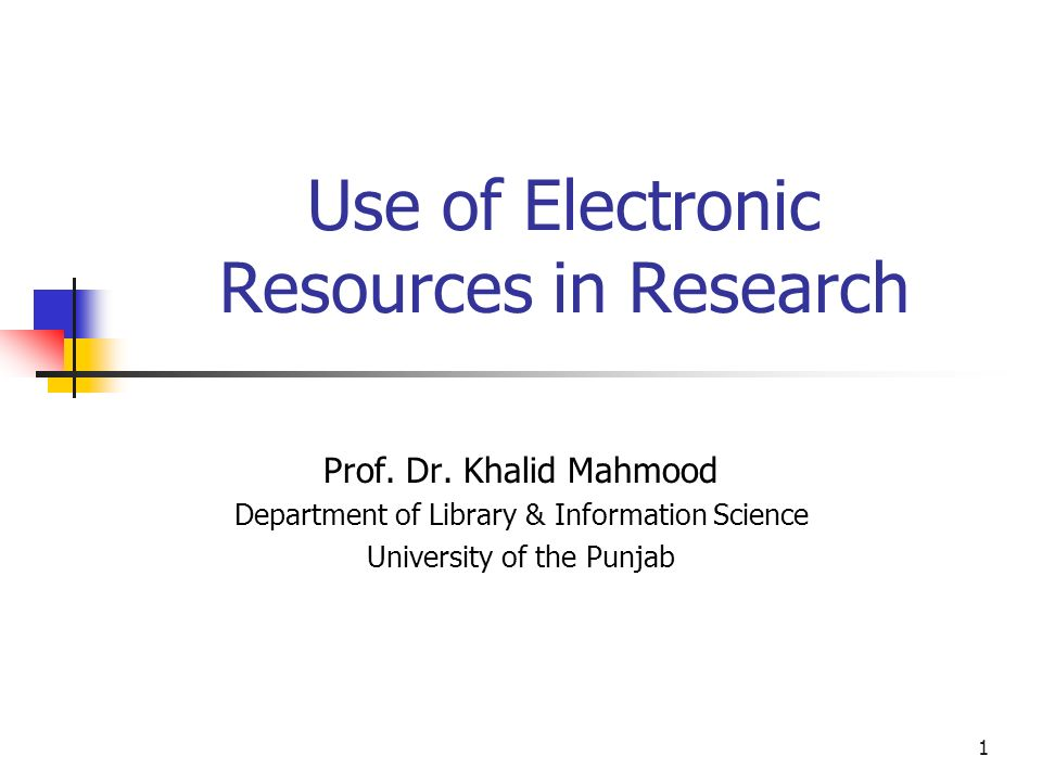 1 Use of Electronic Resources in Research Prof. Dr.