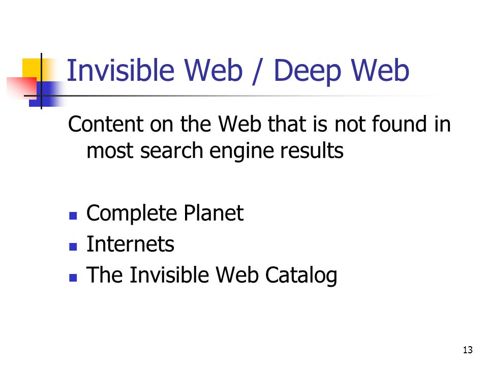 13 Invisible Web / Deep Web Content on the Web that is not found in most search engine results Complete Planet Internets The Invisible Web Catalog