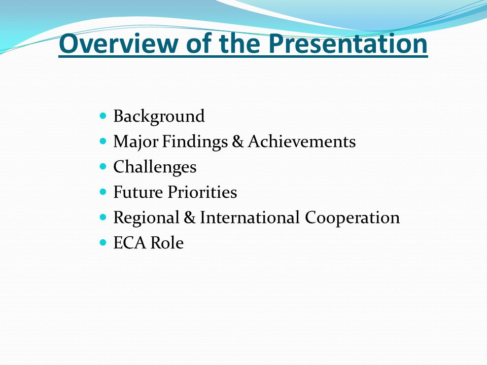 Overview of the Presentation Background Major Findings & Achievements Challenges Future Priorities Regional & International Cooperation ECA Role