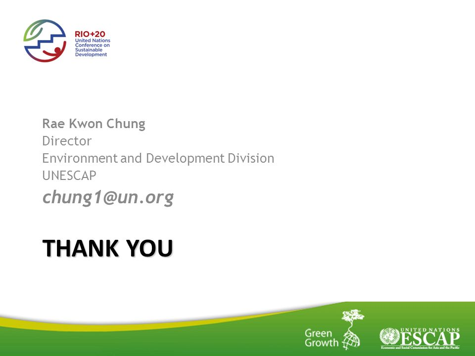 THANK YOU Rae Kwon Chung Director Environment and Development Division UNESCAP chung1@un.org
